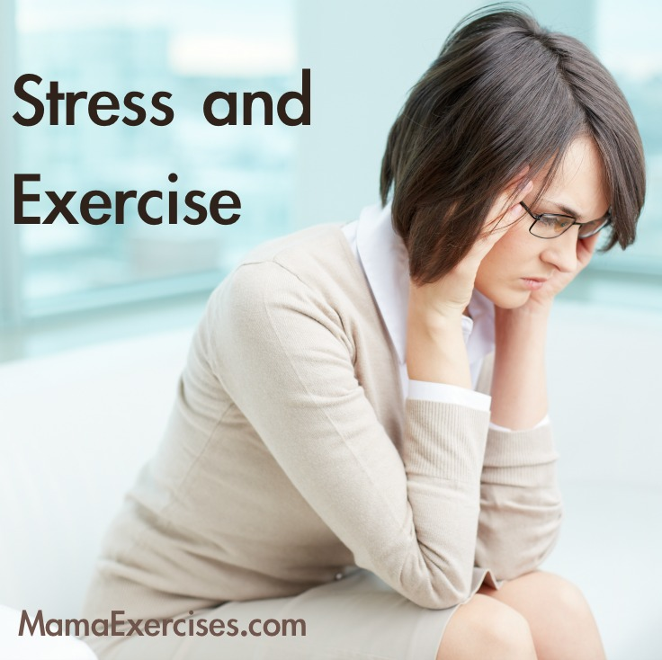 Stress and Exercise - Finding your balance as a mom. MamaExercises.com