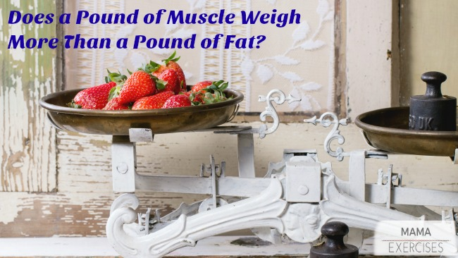 Does a Muscle Weigh More Than Fat? Let's look at them pound for pound.MamaExercises.com