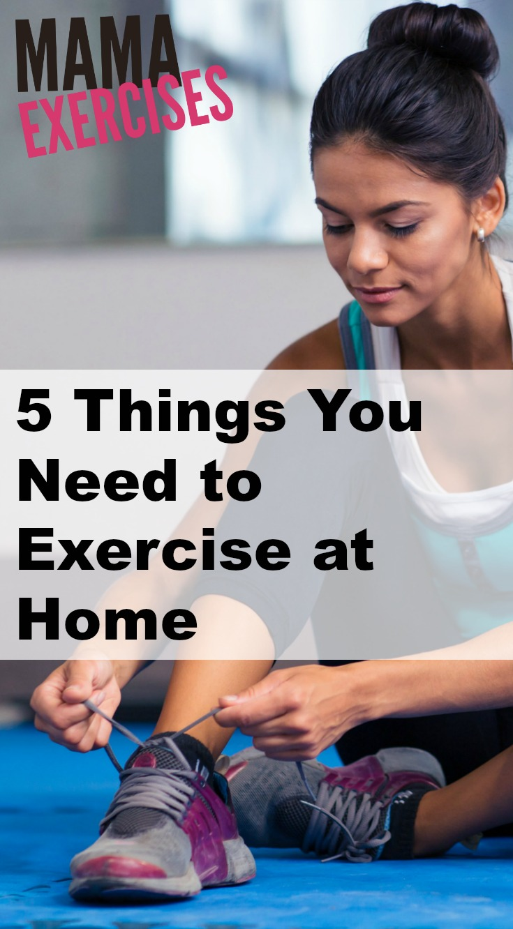 5 Things You Need to Exercise at Home - MamaExercises.com