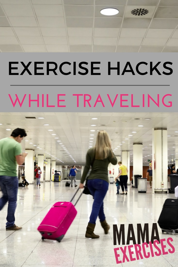 Exercise Hacks for Traveling - Tips for Sneaking in Exercise While Traveling ~ MamaExercises.com