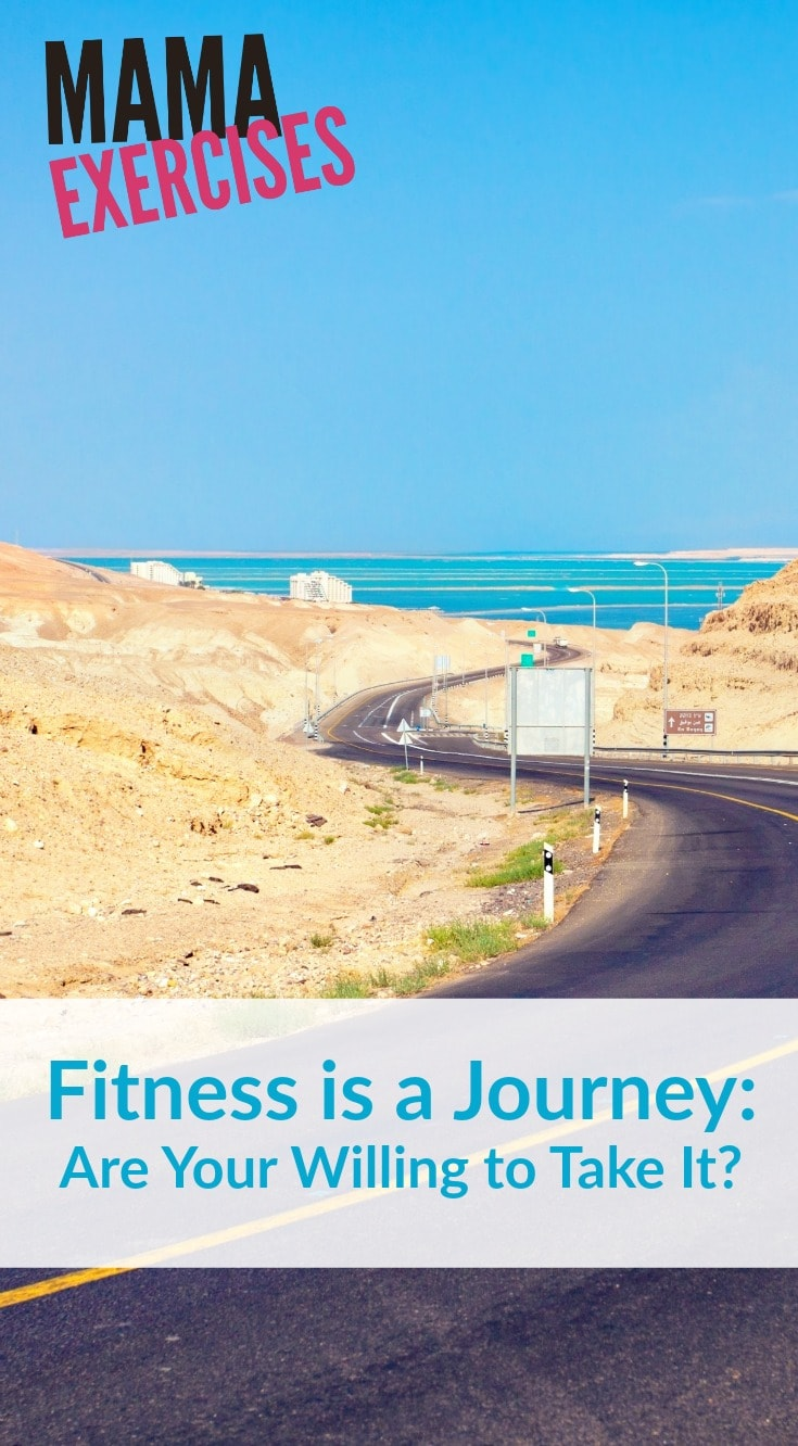 Fitness is a Journey - Are Your Willing to Take It - MamaExercises.com
