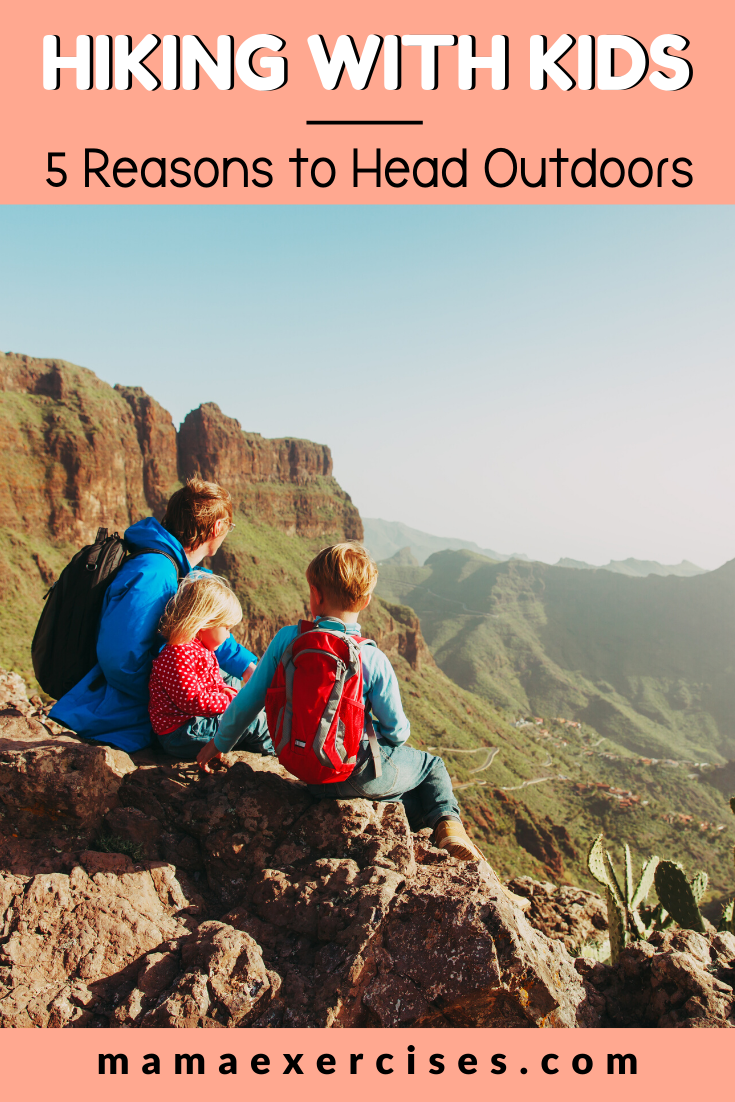Hiking with Kids - Reasons Why You Should Head Outdoors for a Walk with the Family - MamaExercises.com