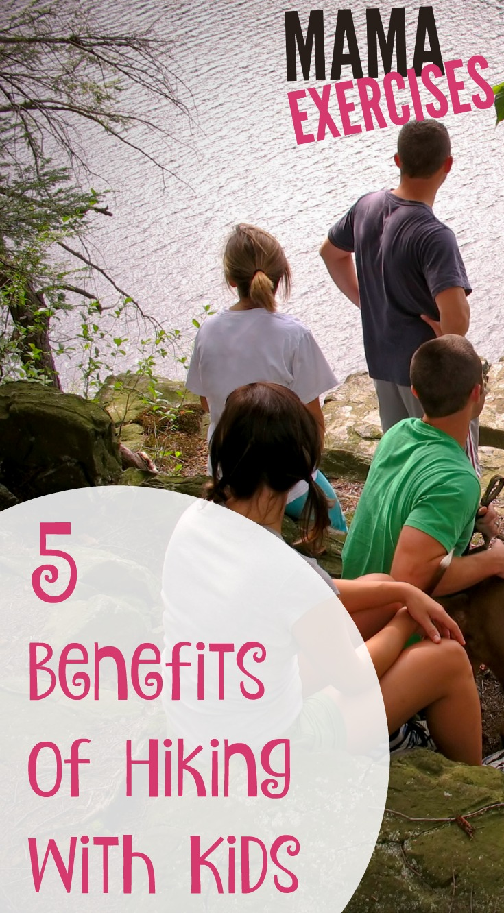 5 Benefits of Hiking with Kids - MamaExercises.com