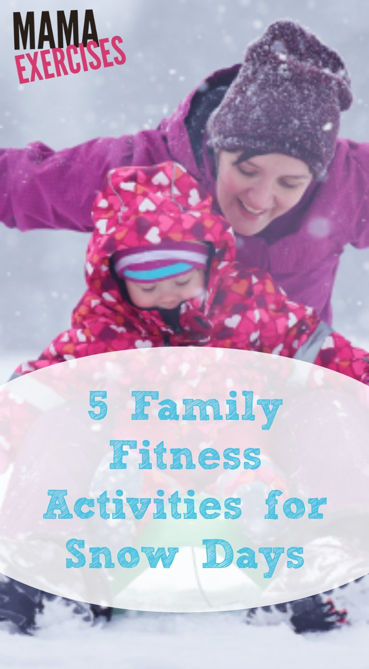 5 Family Fitness Activities for Snow Days - MamaExercises.com
