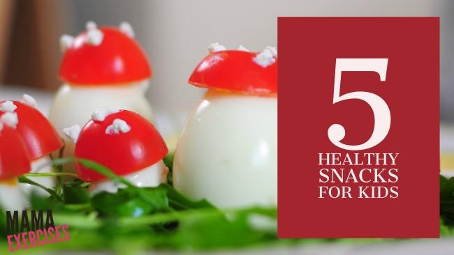 5 Healthy Snacks for Kids - MamaExercises.com