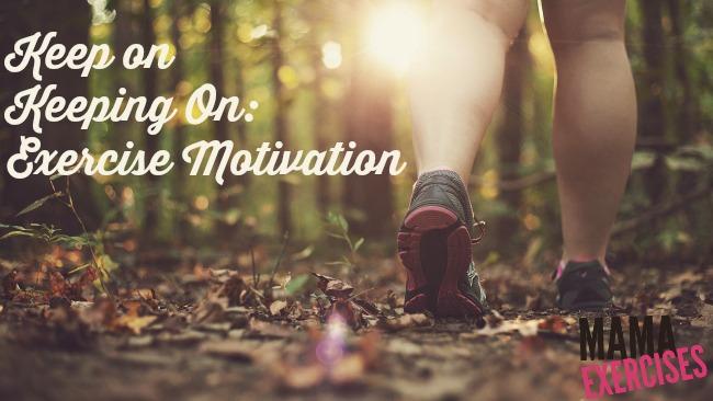 Keep on  Keeping On: Exercise Motivation - MamaTeaches.com