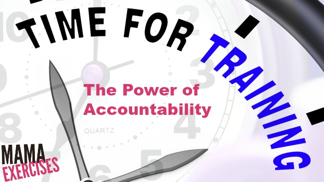 The Power of Accountability and Why We Crave It - MamaExercises.com