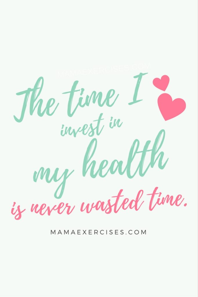 Motivation Monday at MamaExercises.com - The time you invest in your health is never wasted time.