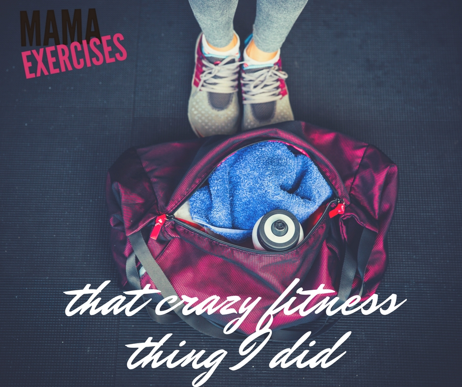 That Crazy Fitness Thing I Did - MamaExercises.com