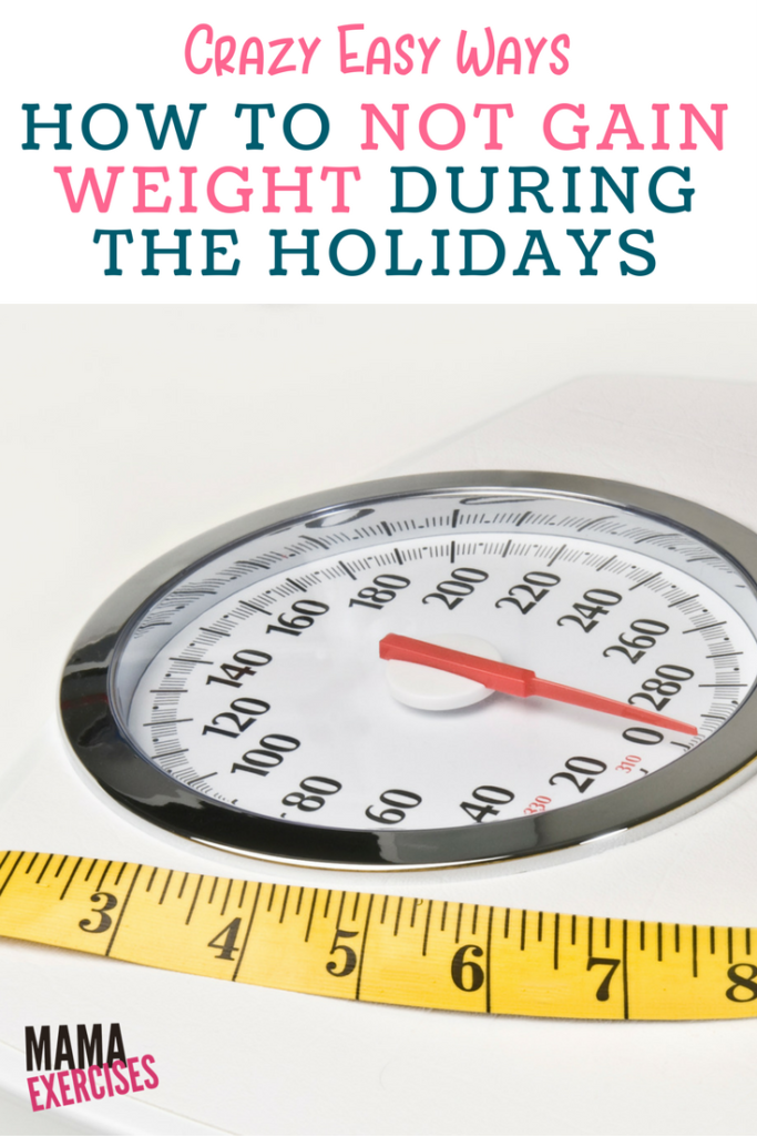 Crazy Easy Ways How to Not Gain Weight During the Holidays - MamaExercises.com