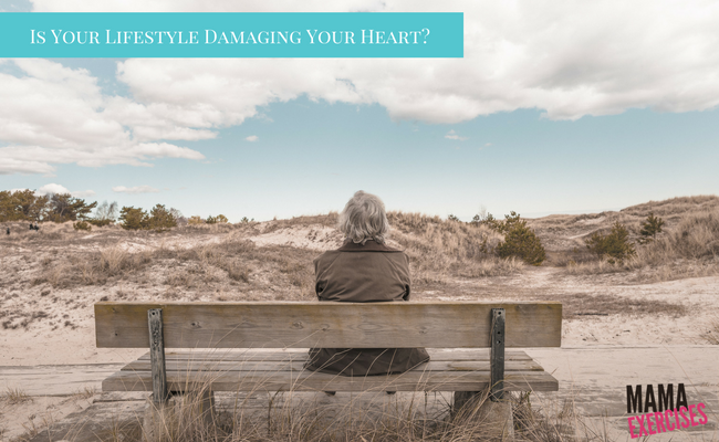 How Your Lifestyle Could Be Damaging Your Heart - MamaExercises.com