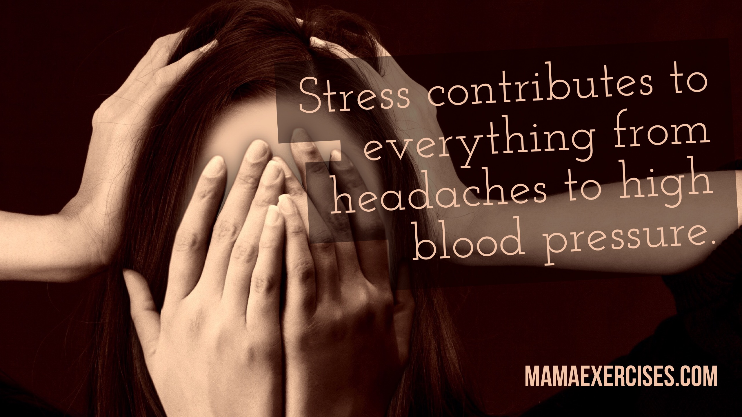 How Stress Can Affect Your Health and Your Body - MamaExercises.com