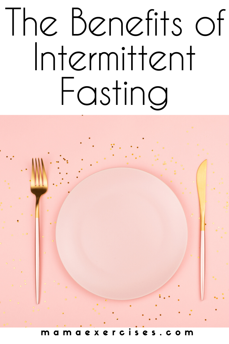 What are the benefits of intermittent fasting and are they enough to be right for your lifestyle? Learn more at MamaExercises.com